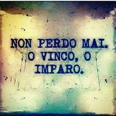#frasi Nunca pierdo, o gano, o aprendo.