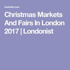 Christmas Markets And Fairs In London 2017 | Londonist