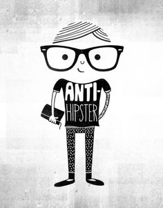 Anti-hipster by Farnell, print (also available as t-shirt, hoodie, tech cases), love this!