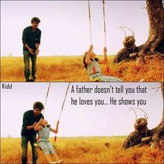 A father doesn't tell you that he loves you. He shows you