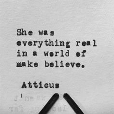 """'Make Believe' From the book """"Love Her Wild: Poetry"""" by Atticus Muse Quotes, Tumblr Quotes, Poem Quotes, Woman Quotes, Quotes To Live By, Qoutes, Quotations, Classy Women Quotes, No Ordinary Girl"""