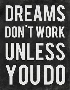 Dreams don't work unless you do. thedailyquotes.com
