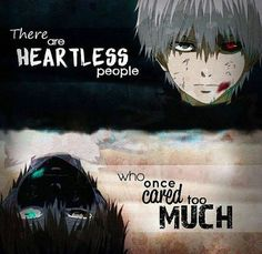 There are heartless people! Who once cared too much!