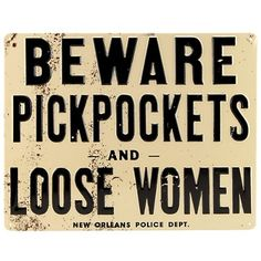 """Beware Pickpockets and Loose Women Tin Bar Sign by Ande Rooney. $15.95. Holes punched in corners for easy and secure hanging.. Measures: 14""""L x 11""""H.. Makes a great gift!. Reads: Beware Pickpockets and Loose Women.. Made of tin.. Pickpockets and loose women: N'awlins is full of both during Mardis Gras! These are the highest quality tin signs available and they come with a serious warning. Be careful! Similar to street signs you might see in the French Quarter, each one is thi..."""
