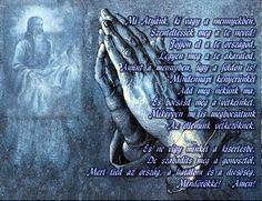 Mi Atyánk Hungary History, Biblical Quotes, Prayers, Prayer, Beans, Bible Scripture Quotes, Bible Quotes