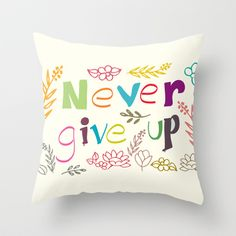 never give up Throw Pillow by aticnomar - $20.00