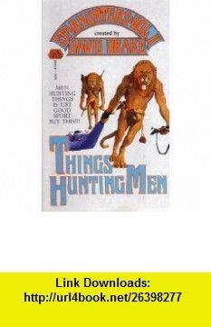 THINGS HUNTING MEN (Starhunters) (9780671654122) David Drake , ISBN-10: 0671654128  , ISBN-13: 978-0671654122 ,  , tutorials , pdf , ebook , torrent , downloads , rapidshare , filesonic , hotfile , megaupload , fileserve