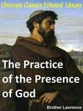 Practice of the Presence of God: The Best Rule of Holy Life - Christian Classics Ethereal Library-free online library