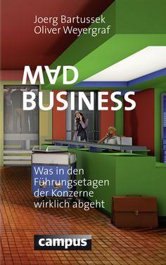 Joerg Bartussek, Oliver Weyergraf: Mad Business. Was in den Führungsetagen der Konzerne wirklich abgeht.