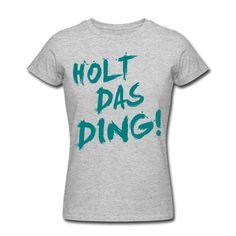 Für all die Fußballfreunde unter euch – HOLT DAS DING!! • Figurbetontes T-Shirt für Frauen