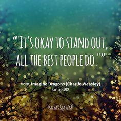 """""It's okay to stand out, all the best people do."""" - from Imagine Dragons {Charlie Weasley} (on Wattpad) https://www.wattpad.com/181729497?utm_source=ios&utm_medium=pinterest&utm_content=share_quote&%26wp_page=quote&wp_uname=ella3belle&wp_originator=vdV3EEzRoAJX9Y0RLhXcdn11el8xT5EYiXuM3AfqqxtOQWFIYCcZoNYcO6RZ1WkirekTA2jU48LmB6fsLU4emsGGXIUSzmB%2BBkZ%2F22PQS9U5OmdwBwE3iVLqr%2BFdaa4M #quote #wattpad"