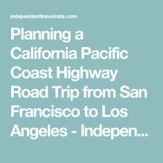 Planning a California Pacific Coast Highway Road Trip from San Francisco to Los Angeles - Independent Travel Cats