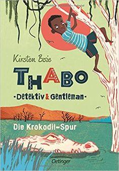 Thabo: Detektiv und Gentleman - Die Krokodil-Spur: Amazon.de: Kirsten Boie, Maja Bohn: Bücher Gentleman, Spur, Comic Books, Comics, Cover, Movie Posters, Kids, Products, Organization