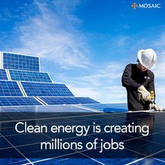 Clean Energy is Creating Millions of Jobs - New Age of Energy Campaign | Mosaic