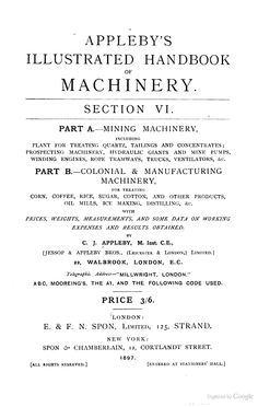 """""""Illustrated Handbook of Machinery: VI - Mining, Colonial and Manufacturing Machinery"""" - 1897, 98 pp."""