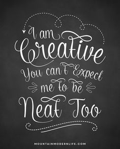 """Download this FREE Chalkboard Printable """"I am creative, you can't expect me to be neat too"""". Perfect for a craft room or gallery wall."""