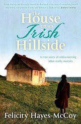 FELICITY HAYES-MCCOY - The House on a Irish Hillside.          'Fresh, daring and blazingly beautiful.' - Joanna Lumley