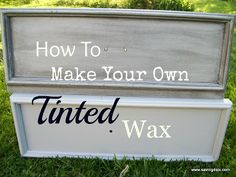 DIY:  How To Make Your Own Tinted Wax - easy way to tint your wax to suit your project.