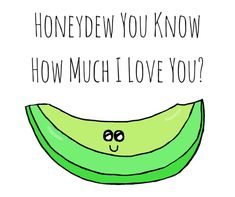 Honeydew You Know How Much I Love You Honeydew Pun Card - Love & Anniversary - Puns Funny Food Puns, Punny Puns, Cute Puns, Funny Me, Hilarious, I Love You Puns, Love You Cute, My Love, Mothers Day Drawings