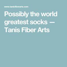 Possibly the world greatest socks — Tanis Fiber Arts