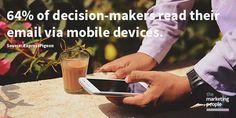 64% of decision-makers read their email via mobile devices.ExpressPigeon
