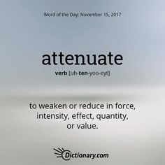 to weaken or reduce in force, intensity, effect, quantity, or value: to attenuate desire. Unusual Words, Rare Words, Big Words, Unique Words, Great Words, Powerful Words, Grammar And Vocabulary, English Vocabulary, Foreign Words