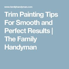 Trim Painting Tips For Smooth and Perfect Results | The Family Handyman