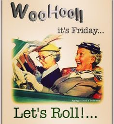 It's Friday. Let's Roll!