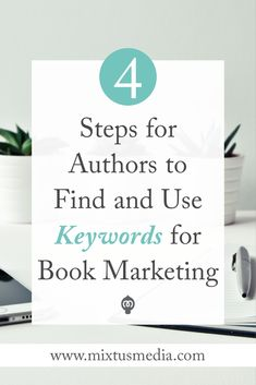 Mixtus Media — Four Steps for Authors to Find and Use Keywords for Book Marketing Writer Tips, Book Writing Tips, Writing Prompts, Writing Ideas, Sell Your Books, Words To Use, Book Launch, Self Publishing, Writing Inspiration