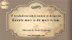"""Frases Românticas #01 """"O verdadeiro amor nunca se desgasta. Quanto mais se dá mais se tem.(Antoine de Saint-Exupéry)"""""""