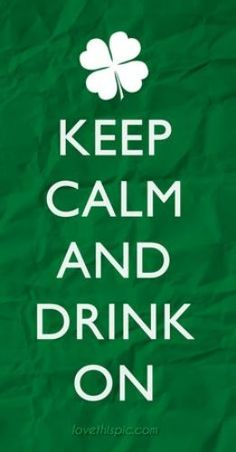 Keep calm and drink on. This is a famous Irish saying which is used to greet and wish all near and dear ones on the saint patricks day.