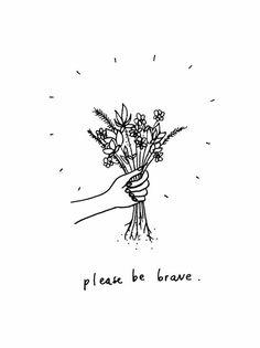 Por favor seja corajoso <3