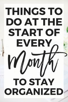 to Do Every Month to Stay Organized - Erin Gobler Things to Do at the Start of Every Month to Stay Organized Every Month, Planning And Organizing, Organizing Life, Organizing Ideas, Productive Things To Do, Planner Tips, Work From Home Tips, Organize Your Life, Time Management Tips