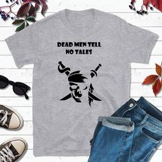 Pirate Shirts, Pirate Outfit, Dead Men Tell No Tales Boat Shirts, Pirate Shirts, Fishing Shirts, Couple Shirts, Family Shirts, Kids Shirts, T Shirts For Women, Dead Man, My T Shirt