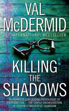Val McDermid - Killing the Shadows. Of all McDermid's fantastic novels, I think this standalone mystery-thriller is my favourite. Oh please, Ms. McDermid, give us more of Fiona Cameron...
