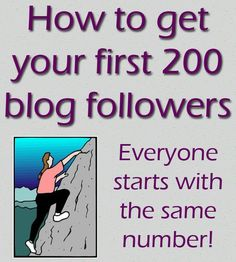 Starting from zero can be daunting, but we've all done it.  See some tips on how to get over that initial hump and gain your first 200 blog followers!