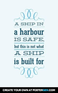 Ships were built to sail