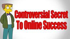 Controversial Secret To Online Success -90% Viewers Won't Do It