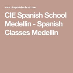CIE Spanish School Medellin - Spanish Classes Medellin
