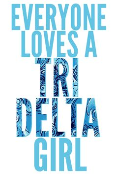 Everyone loves a Tri Delta girl!