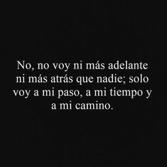 A mi paso, a mi tiempo, a mi camino In my path, in my time, in my way Death Quotes, All Quotes, Funny Quotes, Qoutes, Motivational Phrases, Inspirational Quotes, Words Can Hurt, Quotes En Espanol, Spanish Quotes