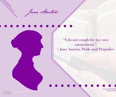 "Jane Austen Book Quote: ""I do not cough for my own amusement.""  - Jane Austen, Pride and Prejudice"
