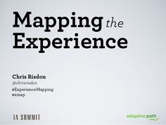 IA Summit 2012: Mapping the Experience by Chris Risdon via slideshare