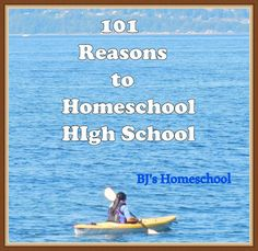 BJ's Homeschool - Our Journey Towards College: 101 Reasons to Homeschool High School
