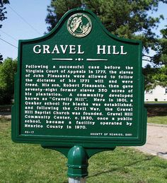 Gravel Hill - Following successful case before Virginia Court of Appeals in 1777, the slaves of John Pleasants were allowed to follow dictates of his 1771 will & were freed. His son, Robert then gave seventy-eight former slaves 350 acres of his plantation. A community developed known as Gravelly Hill, where in 1801, a Quaker school for blacks was established & following the Civil War, the Gravel Hill Baptist Church was founded.