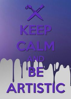 Keep calm and be arthistic Keep Calm Posters, Keep Calm Quotes, Me Quotes, Funny Blogs, Keep Calm Signs, Quotes About Everything, Artist Quotes, Painting Quotes, Creativity Quotes