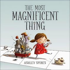The Most Magnificent Thing - Helps kids learn about perseverance and frustration. #mindset