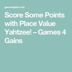 Score Some Points with Place Value Yahtzee! – Games 4 Gains