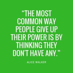 """Alice Walker - Our Favorite Quotes from Southern Authors - Southernliving. """"The most common way people give up their power is by thinking they don't have any."""""""