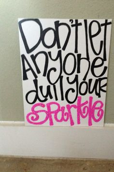 """16 x 20"""" canvas Dont let anyone dull your sparkle. Cute for girls room"""